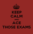 KEEP CALM AND ACE THOSE EXAMS - Personalised Poster large