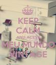 KEEP CALM AND ACESS MEU MUNDO VINTAGE - Personalised Poster large