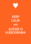 KEEP CALM AND ACESSE O AUDIOGRAMA - Personalised Poster large