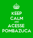 KEEP CALM AND ACESSE  POMBAZUCA - Personalised Poster large