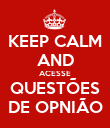 KEEP CALM AND ACESSE QUESTÕES DE OPNIÃO - Personalised Poster large