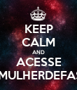 KEEP CALM AND ACESSE WWW.UMAMULHERDEFASES.COM.BR - Personalised Poster large