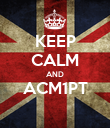 KEEP CALM AND ACM1PT  - Personalised Poster large