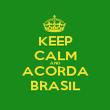 KEEP CALM AND ACORDA BRASIL - Personalised Poster large