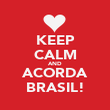 KEEP CALM AND ACORDA BRASIL! - Personalised Poster small