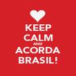 KEEP CALM AND ACORDA BRASIL! - Personalised Poster large