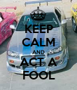 KEEP CALM AND ACT A FOOL - Personalised Poster large
