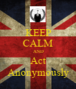 KEEP CALM AND Act Anonymously - Personalised Poster large
