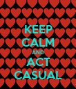 KEEP CALM AND ACT CASUAL - Personalised Poster large