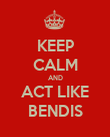 KEEP CALM AND ACT LIKE BENDIS - Personalised Poster large