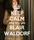 KEEP CALM AND ACT LIKE BLAIR WALDORF - Personalised Poster large