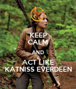KEEP CALM AND ACT LIKE KATNISS EVERDEEN - Personalised Poster large