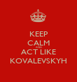 KEEP CALM AND ACT LIKE KOVALEVSKYH - Personalised Poster large