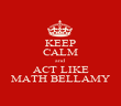 KEEP CALM and ACT LIKE MATH BELLAMY - Personalised Poster large