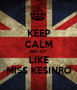 KEEP CALM AND ACT LIKE MISS KESINRO - Personalised Poster large