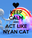 KEEP CALM AND ACT LIKE NYAN CAT - Personalised Poster small