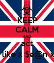 KEEP CALM AND act  like x $e@n x - Personalised Poster large