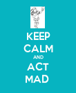 KEEP CALM AND ACT MAD  - Personalised Poster large