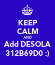 KEEP CALM AND Add DESOLA 312B69D0 :) - Personalised Poster large