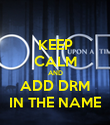 KEEP CALM AND ADD DRM IN THE NAME - Personalised Poster small