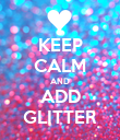 KEEP CALM AND ADD GLITTER - Personalised Poster large