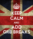 KEEP CALM AND ADD GR8 BREAKS - Personalised Poster large