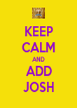 KEEP CALM AND ADD JOSH - Personalised Poster large