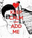 KEEP CALM AND ADD ME - Personalised Poster large