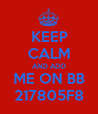 KEEP CALM AND ADD ME ON BB 217805F8 - Personalised Poster large