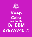 Keep Calm And Add Me On BBM 27BA9740 ;') - Personalised Poster large