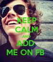 KEEP CALM AND ADD  ME ON FB  - Personalised Poster large