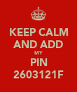KEEP CALM AND ADD MY PIN 2603121F - Personalised Poster large
