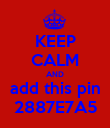 KEEP CALM AND add this pin 2887E7A5 - Personalised Poster large