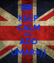 KEEP  CALM  AND  ADD  UMAR=)) - Personalised Poster large