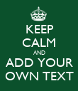 KEEP CALM AND ADD YOUR OWN TEXT - Personalised Poster large