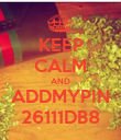 KEEP CALM AND ADDMYPIN 26111DB8 - Personalised Poster large