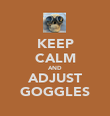 KEEP CALM AND ADJUST GOGGLES - Personalised Poster large