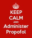 KEEP CALM AND Administer Propofol - Personalised Poster small