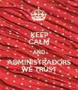 KEEP CALM AND ADMINISTRADORS WE TRUST - Personalised Poster large
