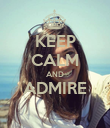 KEEP CALM AND ADMIRE  - Personalised Poster large