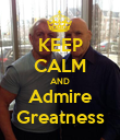 KEEP CALM AND Admire Greatness - Personalised Poster large