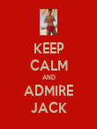 KEEP CALM AND ADMIRE JACK - Personalised Poster large
