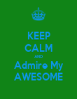 KEEP CALM AND Admire My AWESOME - Personalised Poster large