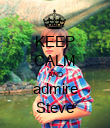 KEEP CALM AND admire Steve - Personalised Poster large