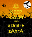 KEEP CALM AND aDmIrE zAhrA - Personalised Poster large