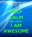 KEEP CALM AND ADMIT I AM AWESOME - Personalised Poster large