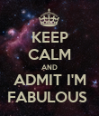 KEEP CALM AND ADMIT I'M FABULOUS  - Personalised Poster large