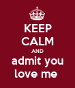 KEEP CALM AND admit you love me  - Personalised Poster large