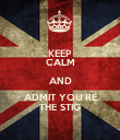 KEEP CALM AND ADMIT YOU'RE THE STIG - Personalised Poster large