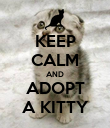 KEEP CALM AND ADOPT A KITTY - Personalised Poster large